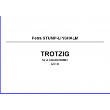 STUMP-LINSHALM Petra: TROTZIG for 3 bass clarinets